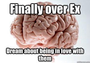Scumbag brain at it's best.